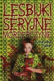 Latarnik Lesbijki seryjne morderczynie - Paluch Katarzyna