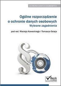 Ogólne rozporządzenie o ochronie danych osobowych Wybrane zagadnienia - Kawecki Maciej, Osiej Tomasz