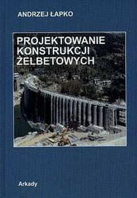 Projektowanie konstrukcji żelbetowych Andrzej Łapko