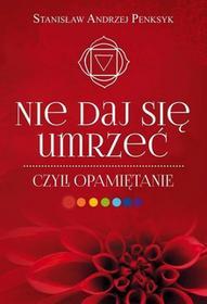 Penksyk Stanisław Andrzej Nie daj się umrzeć, czyli opamiętanie