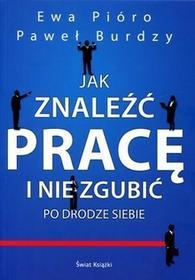 Świat Książki Jak znaleźć pracę i nie zgubić po drodze siebie - Paweł Burdzy, Ewa Pióro