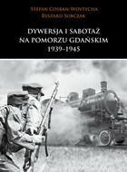 Dywersja i sabotaż na Pomorzu Gdańskim 1939-1945 Stefan Cosban-Woytycha