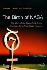 Dutch Vo The Birth of NASA: The Work of the Space Task Group, America's First True Space Pioneers