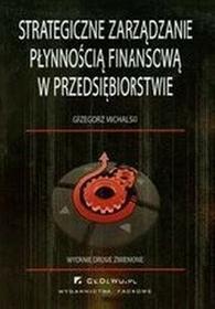 Strategiczne zarządzanie płynnością finansową w przedsiębiorstwie - Grzegorz Michalski