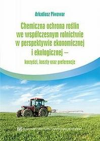 Chemiczna ochrona roślin we współczesnym rolnictwie w perspektywie ekonomicznej i ekologicznej - korzyści, koszty oraz preferencje - dostępny od...