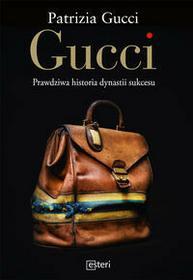 Esteri Gucci. Prawdziwa historia dynastii sukcesu - Patrizia Gucci