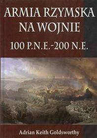 Napoleon V Goldsworthy Adrian Keith Armia Rzymska na wojnie 100 p.n.e. - 200 n.e.