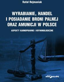 Rejmaniak Rafał Wyrabianie, handel i posiadanie broni palnej oraz amunicji w Polsce - dostępny od ręki, natychmiastowa wysyłka