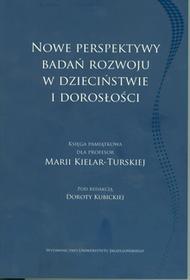 Wydawnictwo Uniwersytetu Jagiellońskiego Nowe perpektywy badań rozwoju w dzieciństwie i dorosłości - Dorota Kubicka