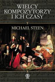 Rebis Wielcy kompozytorzy i ich czasy. Biografie mistrzów muzyki europejskiej - Steen Michael