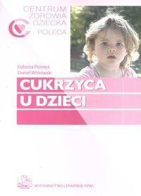 Wydawnictwo Lekarskie PZWL Cukrzyca u dzieci - Elżbieta Piontek, Daniel Witkowski