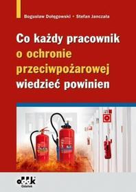 Dołęgowski Bogusław, Janczała Stefan Co każdy pracownik o ochronie przeciwpożarowej wiedzieć powinien - mamy na stanie, wyślemy natychmiast