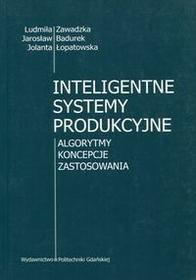 Inteligentne systemy produkcyjne Zawadzka Ludmiła Badurek Jarosław Łopatowska Jolanta