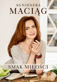 Otwarte Smak miłości - Agnieszka Maciąg