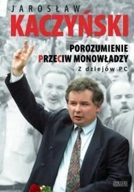 Zysk i S-ka Porozumienie przeciw monowładzy. Z dziejów PC - Jarosław Kaczyński
