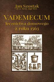 Poligraf Vademecum lecznictwa domowego z roku 1563 - Jan Szostak