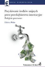Weiss Elżbieta Pozyskiwanie środków unijnych przez przedsiębiorstwa innowacyjne. podejście procesowe - mamy na stanie, wyślemy natychmiast