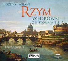 Wydawnictwo Naukowe PWN Rzym. Wędrówki z historią w tle. Audiobook Bożena Fabiani
