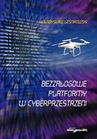 Leśnikowski Władysław Bezzałogowe platformy w cyberprzestrzeni - mamy na stanie, wyślemy natychmiast