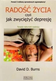 Radość życia, czyli jak zwyciężyć depresję. Terapia zaburzeń nastroju - David Burns