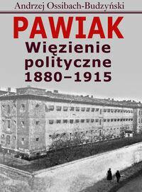 Aspra Andrzej Ossibach-Budzyński Pawiak. Więzienie polityczne 1880-1915