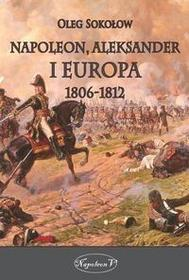 Napoleon V Napoleon Aleksander i Europa 1806-1812 - Oleg Sokołow