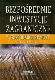 Bezpośrednie inwestycje zagraniczne w gospodarce regionu - Agnieszka Kłysik-Uryszek