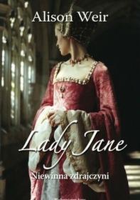 Alison Weir Lady Jane. Niewinna zdrajczyni