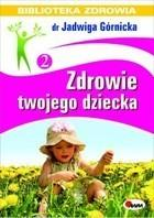 Zdrowie twojego dziecka Biblioteka zdrowia 2 Jadwiga Górnicka