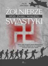 Jacek Jaworski Żołnierze spod znaku wyklętej swastyki / wysyłka w 24h