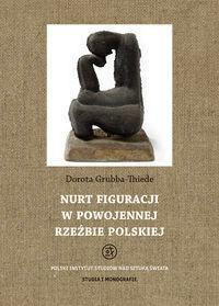 Tako Nurt figuracji w powojennej rzeźbie polskiej - Thiede-Grubba Dorota