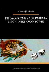 UMCS Wydawnictwo Uniwersytetu Marii Curie-Skłodows Filozoficzne zagadnienia mechaniki kwantowej Andrzej Łukasik