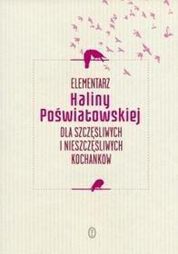 Wydawnictwo Literackie Halina Poświatowska Elementarz Haliny Poświatowskiej dla szczęśliwych i nieszczęśliwych kochanków