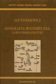 DiG Geografia historyczna Zarys problematyki - Jan Tyszkiewicz