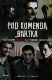 Pod komendą Bartka - Tomasz Greniuch