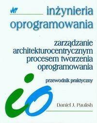 WNTZarządzanie architekturocentrycznym procesem tworzenia oprogramowania - Paulish Daniel J.