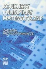 OMEGA Dominik Burek, Marcin Radwański Konkursy i olimpiady matematyczne. Zadania przygotowawcze