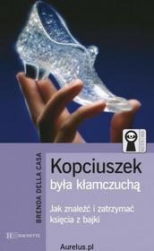 Hachette Livre KOPCIUSZEK BYŁ KŁAMCZUCHĄ. JAK ZNALEŹĆ I ZATRZYMAĆ KSIĘCIA Z BAJKI Brenda Della Casa 9788375756043