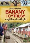 Artur Malek Banany i cytrusy czyli leć do Afryki