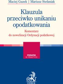 Guzek Maciej Klauzula przeciwko unikaniu opodatkowania. Komentarz do nowelizacji Ordynacji podatkowej - dostępny od ręki, natychmiastowa wysyłka