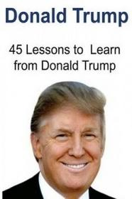 Createspace Independent Publishing Platform Donald Trump: 45 Lessons to Learn from Donald Trump: Donald Trump, Donald Trump Book, Donald Trump Words, Donald Trump Lessons, Donald Trump Ideas