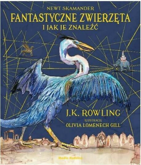 Fantastyczne zwierzęta i jak je znaleźć wydanie ilustrowane J.K Rowling