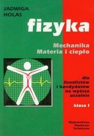 Fizyka Mechanika Materia i ciepło Podręcznik. Klasa 1 Szkoły ponadgimnazjalne Fizyka - Jadwiga Holas