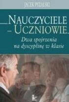 Nauczyciele uczniowie dwa spojrzenia na dyscyplinę w klasie Jacek Pyżalski