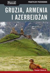 Pascal Gruzja Armenia i Azerbejdżan Praktyczny przewodnik - Sławomir Adamczak