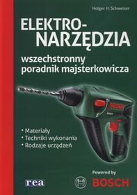 Elektronarzędzia - wszechstronny poradnik majsterkowicza - Schweizer Holger H.