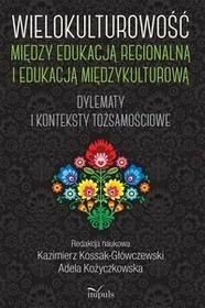 Wielokulturowość między edukacją regionalną i edukacją międzykulturową - Kożyczkowska Adela, Kossak-Główczewski Kazimierz