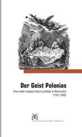 Zybura Marek Der Geist Polonias. Dwa wieki recepcji kultury polskiej w Niemczech 1741-1942 / wysyłka w 24h