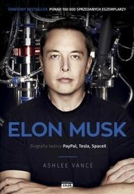 Elon Musk Biografia twórcy PayPala Tesli SpaceX Wyd 2 Ashlee Vance