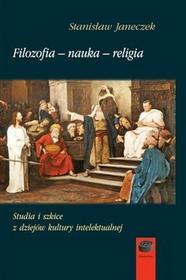 Marek DerewieckiFilozofia-nauka-religia Studia i szkice z dziejów kultury intelektualnej Stanisław Janeczek